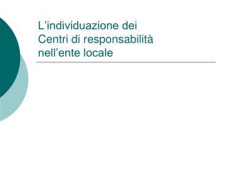 L'individuazione dei  Centri di responsabilità  nell'ente locale