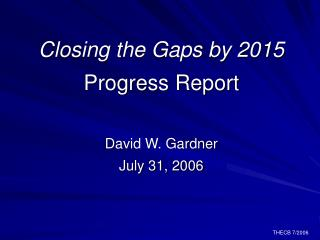 Closing the Gaps by 2015 Progress Report David W. Gardner July 31, 2006