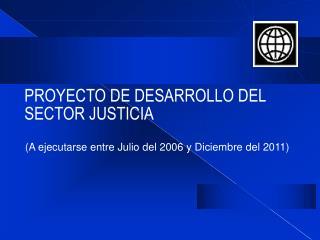PROYECTO DE DESARROLLO DEL SECTOR JUSTICIA