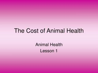 The Cost of Animal Health