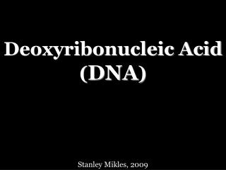 Deoxyribonucleic Acid ( DNA )