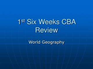1 st  Six Weeks CBA Review