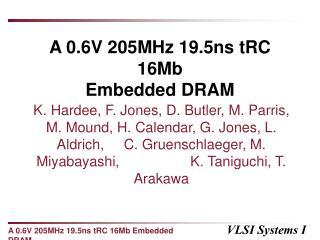 A 0.6V 205MHz 19.5ns tRC 16Mb Embedded DRAM