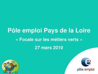 Pôle emploi Pays de la Loire «Focale sur les métiers verts» 27 mars 2010
