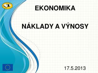 EKONOMIKA NÁKLADY A VÝNOSY        17.5.2013