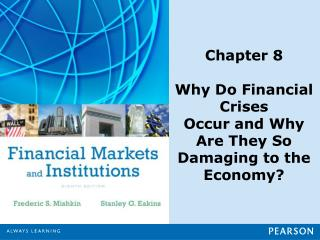 Chapter 8 Why Do Financial Crises Occur and Why Are They So Damaging to the Economy?