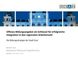 Herbert Just Abteilung für Bildung und Integration Graz