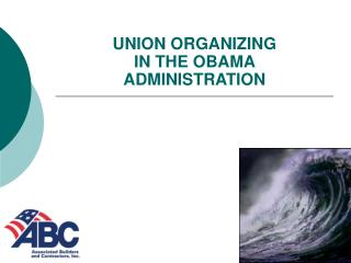 UNION ORGANIZING  IN THE OBAMA  ADMINISTRATION