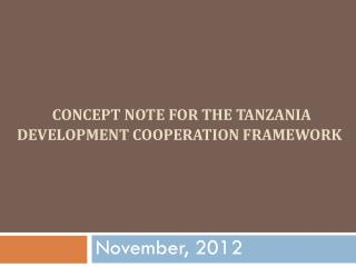 CONCEPT NOTE FOR THE TANZANIA DEVELOPMENT COOPERATION FRAMEWORK
