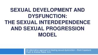 SEXUAL DEVELOPMENT AND DYSFUNCTION: THE SEXUAL INTERDEPENDENCE AND SEXUAL PROGRESSION MODEL