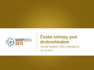?esk� eshopy pod drobnohledem Tom� Hodbo?, CEO Heureka.cz 13. 9. 2012