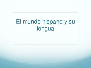 El mundo hispano y su lengua