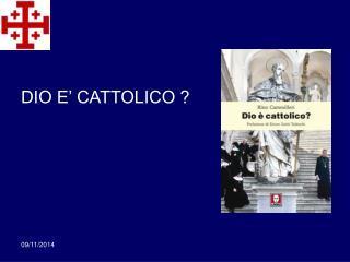 DIO E� CATTOLICO ?