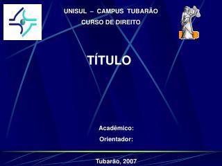 UNISUL  –  CAMPUS  TUBARÃO CURSO DE  DIREITO