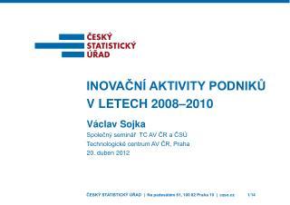 Václav Sojka Společný seminář  TC AV ČR a ČSÚ  Technologické centrum AV ČR, Praha 20. duben 2012