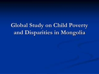 Global Study on Child Poverty and Disparities in Mongolia