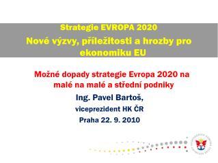 Možné dopady strategie Evropa 2020 na malé na malé a střední podniky Ing. Pavel Bartoš,