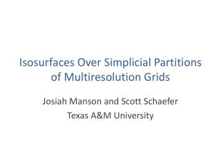 Isosurfaces  Over  Simplicial  Partitions of  Multiresolution  Grids