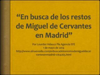 """""""En  busca  de los  restos  de Miguel de Cervantes en  Madrid"""""""