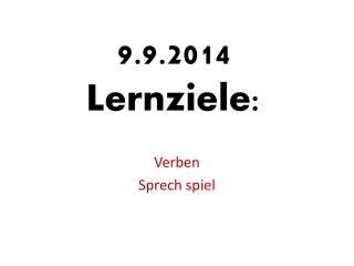 9.9.2014 Lernziele :
