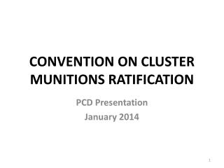 CONVENTION ON CLUSTER MUNITIONS RATIFICATION