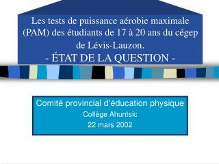 Comité provincial d'éducation physique Collège Ahuntsic 22 mars 2002