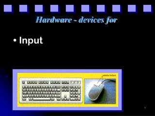 Hardware - devices for