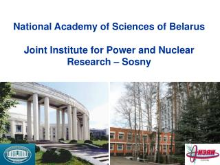 National Academy of Sciences of Belarus Joint Institute for Power and Nuclear Research – Sosny
