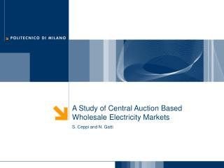 A Study of Central Auction Based Wholesale Electricity Markets S. Ceppi and N. Gatti