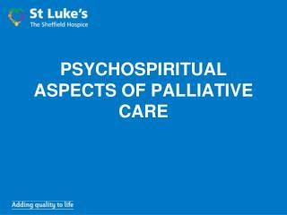 PSYCHOSPIRITUAL ASPECTS OF PALLIATIVE CARE