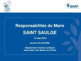 Responsabilités du Maire SAINT SAULGE  14 mai 2014 Annick PILLEVESSE