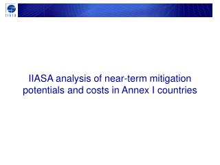 IIASA analysis of near-term mitigation potentials and costs in Annex I countries