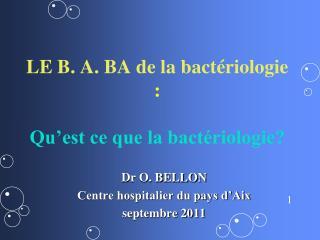 LE B. A. BA de la bactériologie : Qu'est ce que la bactériologie?