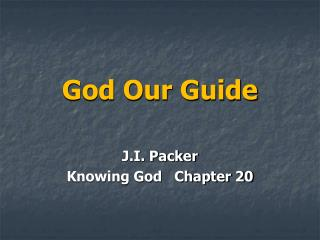 God Our Guide J.I. Packer    Knowing God   Chapter 20