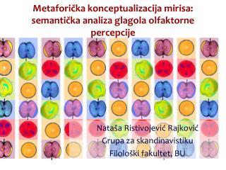 Metaforička konceptualizacija mirisa : semantička  analiza glagola olfaktorne percepcije