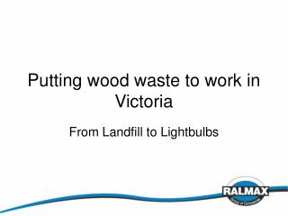 Putting wood waste to work in Victoria