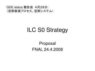 ILC S0 Strategy