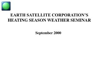 EARTH SATELLITE CORPORATION'S HEATING SEASON WEATHER SEMINAR