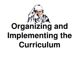 Organizing and Implementing the Curriculum