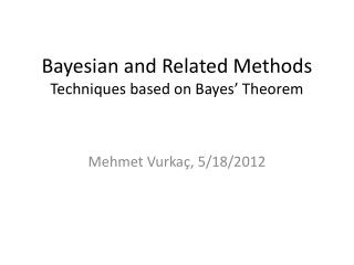 Bayesian and Related Methods Techniques based on Bayes' Theorem