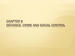 Chapter 8 Deviance, Crime and Social Control