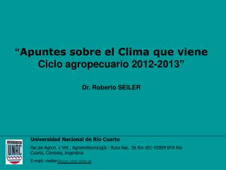 """"""" Apuntes sobre el Clima que viene Ciclo agropecuario 2012-2013"""" Dr. Roberto SEILER"""