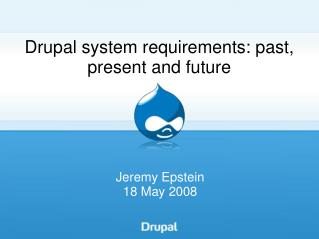 Drupal system requirements: past, present and future