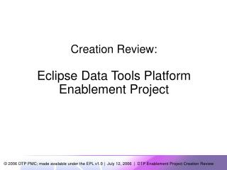 Creation Review: Eclipse Data Tools Platform Enablement Project