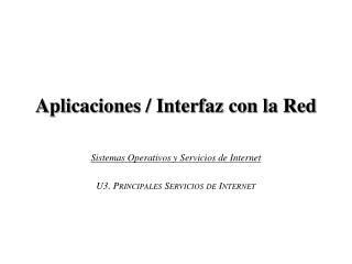 Aplicaciones / Interfaz con la Red