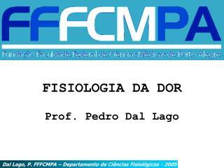 FISIOLOGIA DA DOR   Prof. Pedro Dal Lago