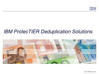 IBM ProtecTIER Deduplication Solutions
