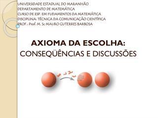 AXIOMA DA ESCOLHA: Conseq��ncias e Discuss�es