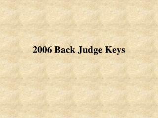 2006 Back Judge Keys