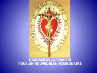 L'AUDACE DE LA  CHARITÉ POUR  UN NOUVEL ÉLAN MISSIONAIRE
